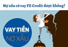Rơi vào nhóm nợ xấu có vay được FE Credit không?