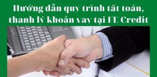 Hướng dẫn quy trình tất toán, thanh lý khoản vay tại FE Credit