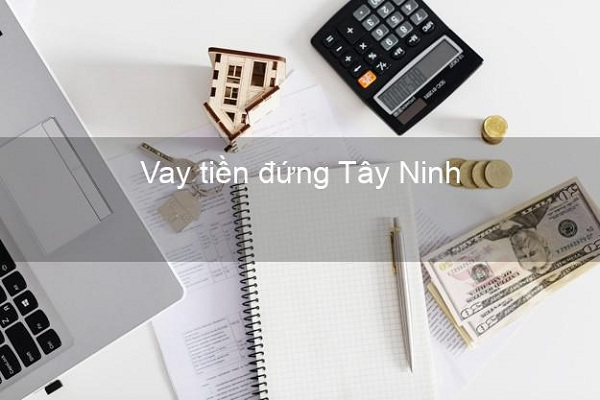 Vay tiền đứng ở Tây Ninh là gì?