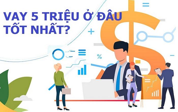 Vay Online 5 Triệu lãi bao nhiêu? Nên vay ở đâu uy tín?