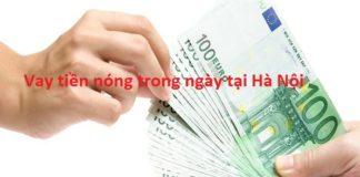 Top 5 tổ chức cho vay tiền nóng trong ngày uy tín tại Hà Nội