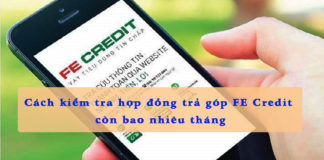 Cách kiểm tra hợp đồng trả góp còn bao nhiêu tháng FE Credit